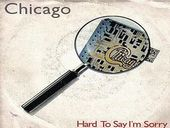 Chicago Hard To Say I'm Sorry