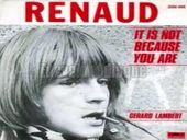 Renaud It Is Not Because You Are
