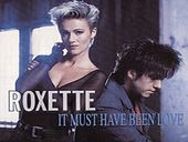 Roxette It Must Have Been Love (B.O Pretty Woman)