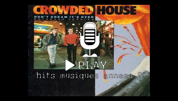 Chanson Crowded House Don't Dream It's Over